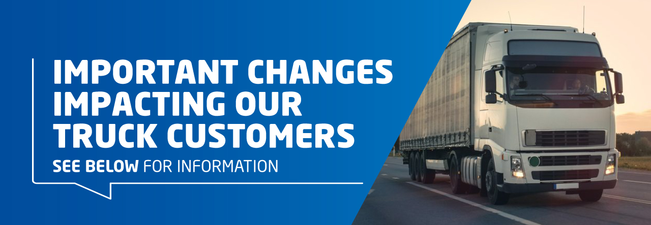 Important changes impacting our truck customers